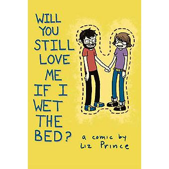 Will You Still Love Me If I Wet the Bed? by Liz Prince - Liz Prince -