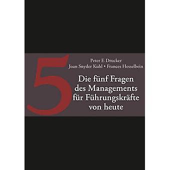Die Funf Fragen des Managements fur Junge Fuhrungskrafte by Peter F.