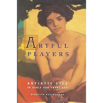 Artful Players: Artistic Life in Early San Francisco (Hardcover) by Hjalmarson Birgitta Gerdts William H.