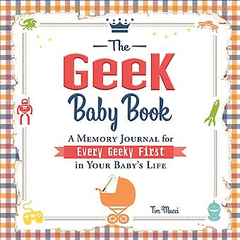 The Geek Baby Book: A Memory Journal for Every Geeky First in Your Baby's Life (Diary) by Mucci Tim