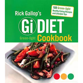 Rick Gallop's Gi Diet Green-Light Cookbook: 100 Green-Light Healthy Eating Recipes and Lifestyle Tips (Paperback) by Gallop Rick