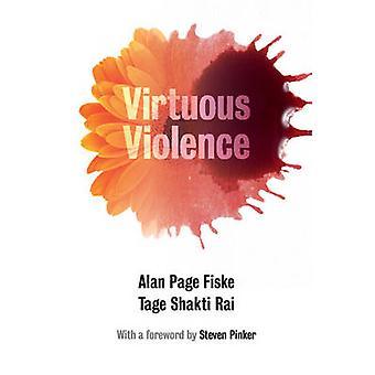 Virtuous Violence by Alan Page Fiske & Tage Shakti Rai