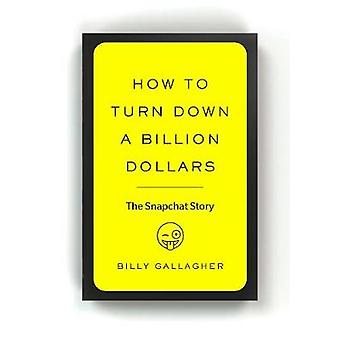 How to Turn Down a Billion Dollars - The Snapchat Story by Billy Galla
