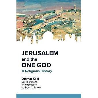 Jerusalem och ende guden - en religiös historia av Othmar köl - Brent