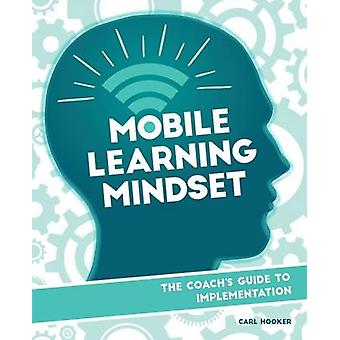 Mobile Learning Mindset - The Coach's Guide to Implementation by Carl