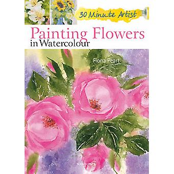 Painting Flowers in Watercolour by Fiona Peart - 9781844488261 Book
