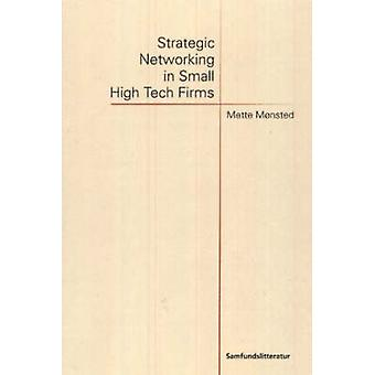 Strategic Networking in Small High Tech Firms by Mette Monsted - 9788