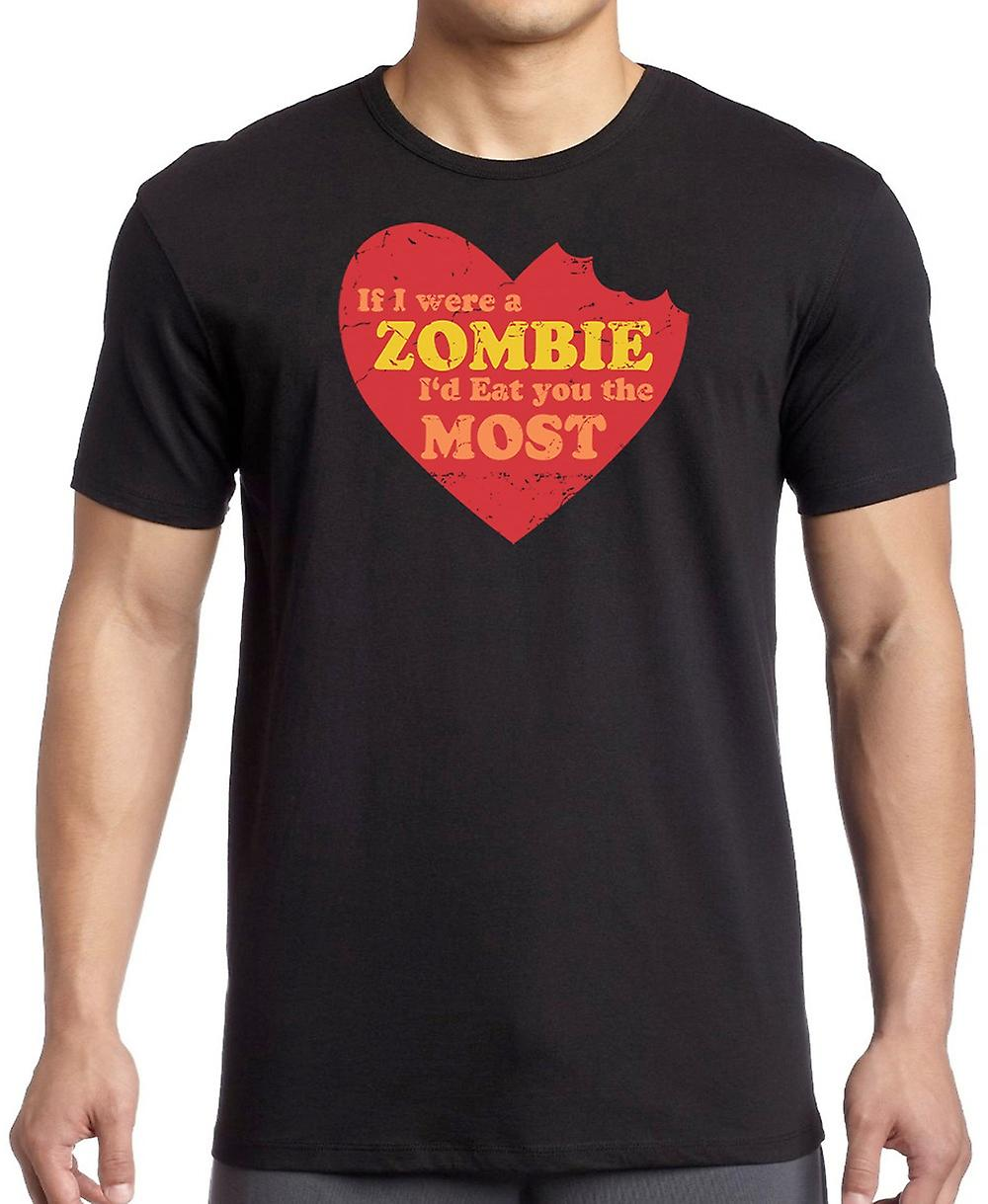 If I Were A Zombie I'd Eat You The Most - Funny T Shirt