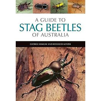 A Guide to Stag Beetles of Australia by George Hangay - Roger de Keyz