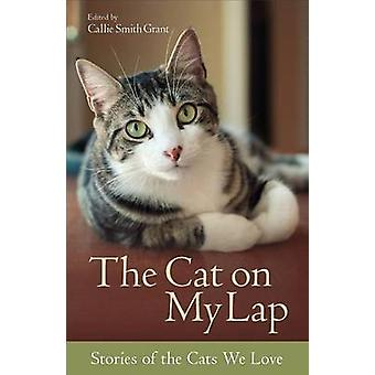 The Cat on My Lap - Stories of the Cats We Love by Callie Smith Grant
