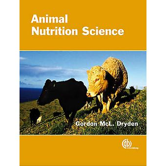 Animal Nutrition Science by Gordon McL. Dryden - 9781845934125 Book