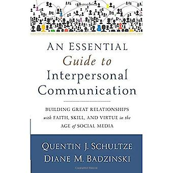 An Essential Guide to Interpersonal Communication: Building Great Relationships with Faith, Skill, and Virtue...