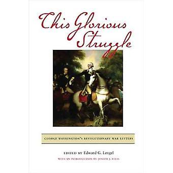 Dieser glorreichen Kampf: Washingtons Unabhängigkeitskrieg Buchstaben