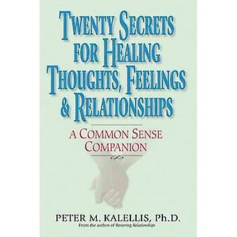 Twenty Secrets to Healing Your Thoughts, Feelings and Relationships: A Common Sense Companion