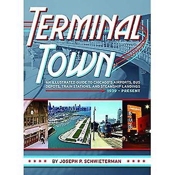 Terminal: Eine illustrierte Stadtführer Chicagos Flughäfen, Busdepots, Bahnhöfe und Dampfschiff Landungen...