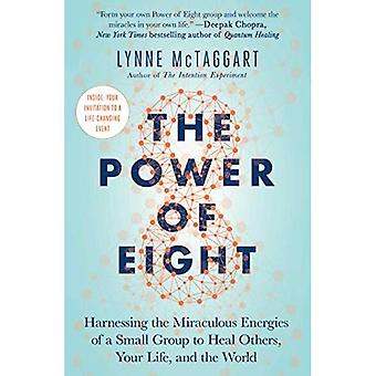 The Power of Eight: Harnessing the Miraculous Energies of a Small Group to Heal Others, Your Life,� and the World