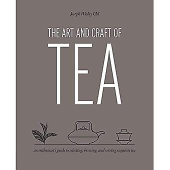 L'Art et l'artisanat de thé: Guide de l'amateur sélectionnant, brassage et en servant du thé exquis