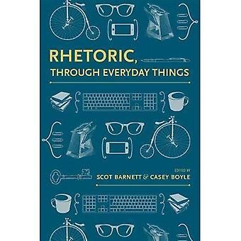 Rhetoric, Through Everyday Things (Rhetoric Culture and Social Critique Series)