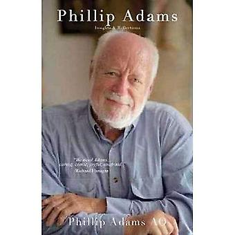 Phillip Adams - Insights and Reflections: Phillip Adams, the occasionally controversial but undeniably� prolific writer and broadcaster, has collected his favorite insights and reflections.