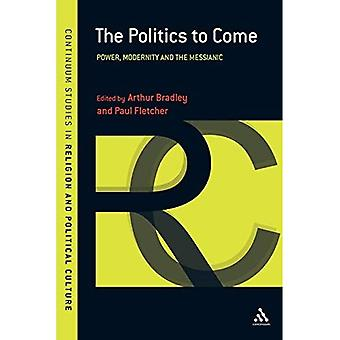 The Politics to Come: Power, Modernity and the Messianic (Continuum Studies� in Religion and Political Culture)