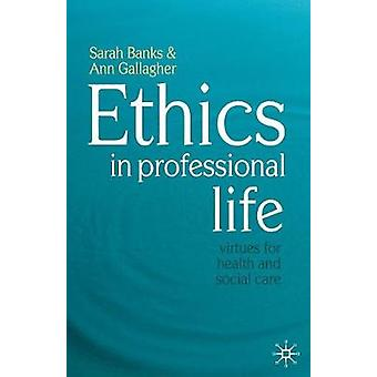 Ethics in Professional Life  Virtues for Health and Social Care by Banks & Sarah