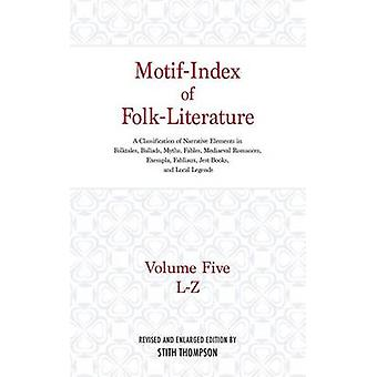MotifIndex of FolkLiterature Volume Five LZ A Classification of Narrative Elements in Folktales Ballads Myths Fables Mediaeval Romances Exe by Thompson & Stith