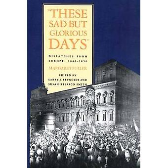 These Sad But Glorious Days Dispatches from Europe 18461850 by Fuller & Margaret
