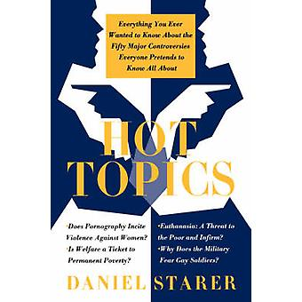 Hot Topics Everything You Ever Wanted to Know about the Fifty Major Controversies by Starer & Daniel