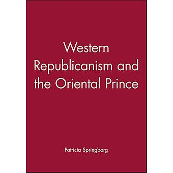Western Republicanism and the Oriental Prince by Springborg & Patricia