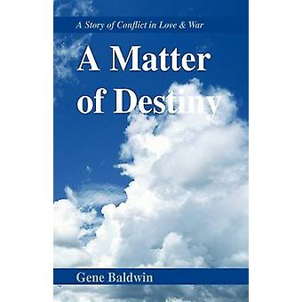 A Matter of Destiny A Story of Conflict in Love  War by Baldwin & Gene
