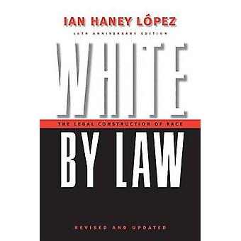 White by Law The Legal Construction of Race by Lopez & Ian Haney