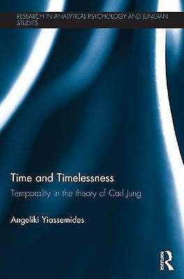 Time and Timelessness  Temporality in the theory of Carl Jung by Yiassemides & Angeliki