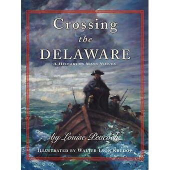 Crossing the Delaware A History in Many Voices by Peacock & Louise