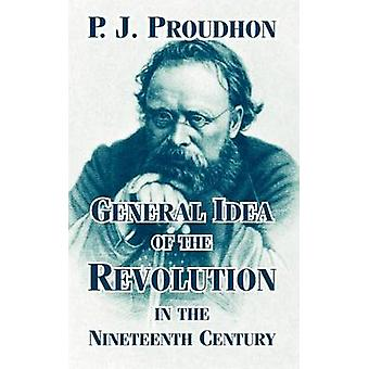 General Idea of the Revolution in the Nineteenth Century by Proudhon & P. J.