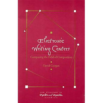 Electronic Writing Centers Computing in the Field of Composition by Coogan & David