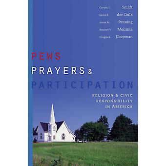 Pews Prayers and Participation Religion and Civic Responsibility in America by Smidt & Corwin E.