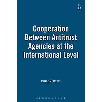 Cooperation Between Antitrust Agencies at the International Level by Zanettin & Bruno