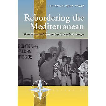 Rebordering das Mittelmeer Grenzen and Citizenship in Südeuropa von SuarezNavaz & L.