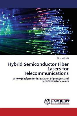 Hybrid Semiconductor Fiber Lasers for Telecommunications by Khalili Alireza