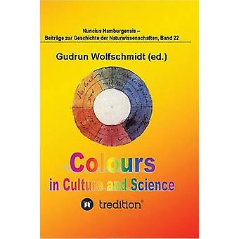 Colours in Culture and Science. by Wolfschmidt & Gudrun