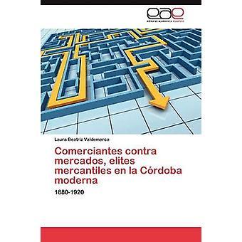 Comerciantes Contra Mercados Elites Mercantiles nl La Cordoba Moderna door Valdemarca Laura Beatriz
