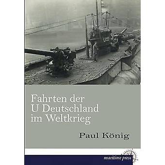 Fahrten Der U Deutschland Im Weltkrieg by Konig & Paul