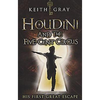 Houdini and the Five Cent Circus by Houdini and the Five Cent Circus