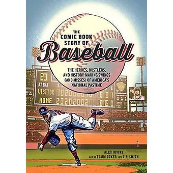 The Comic Book Story Of Baseball by Alex Irvine - 9780399578946 Book