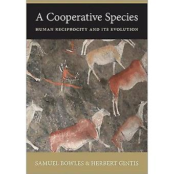 A Cooperative Species - Human Reciprocity and Its Evolution by Samuel