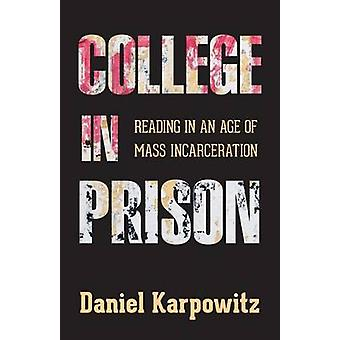 College in Prison - Reading in an Age of Mass Incarceration by Daniel