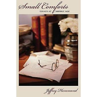 Small Comforts - Essays at Middle Age by Jeffrey Hammond - 97808733894