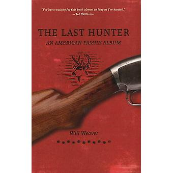 Last Hunter - An American Family Album by Will Weaver - 9780873517768