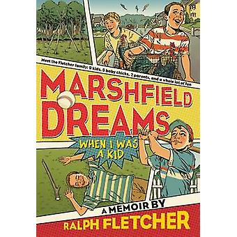 Marshfield Dreams - When I Was a Kid by Ralph Fletcher - 9781250010247