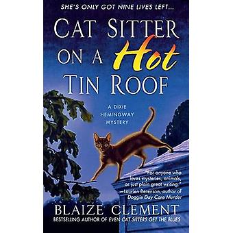 Cat Sitter on a Hot Tin Roof by Blaize Clement - 9781250095350 Book